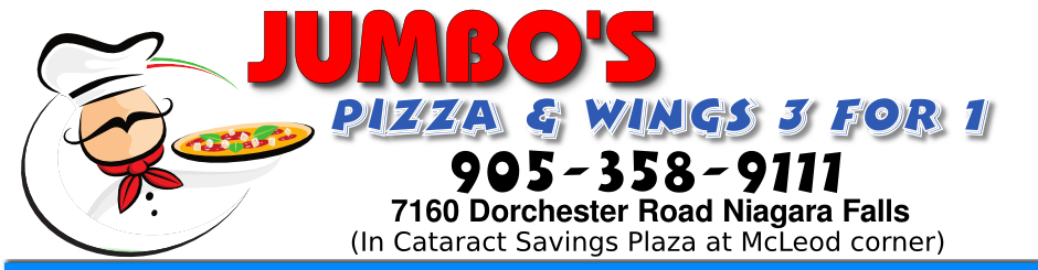 JUMBO'S PIZZA AND WINGS 3 FOR 1 - 7160 Dorchester Rd Niagara Fall In          Cataract Savings Plaza at McLeod corner Tel: 905-358-9111